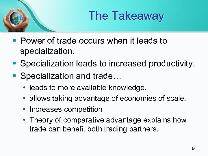 The Takeaway § Power of trade occurs when it leads to specialization. § Specialization