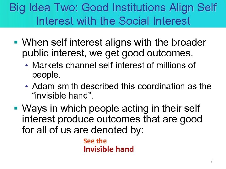 Big Idea Two: Good Institutions Align Self Interest with the Social Interest § When