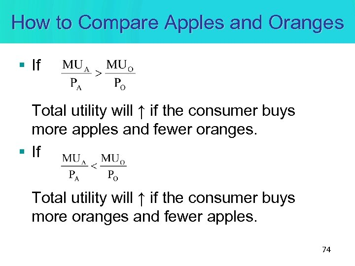 How to Compare Apples and Oranges § If Total utility will ↑ if the
