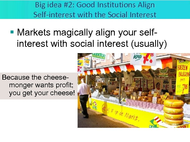 Big idea #2: Good Institutions Align Self-interest with the Social Interest § Markets magically