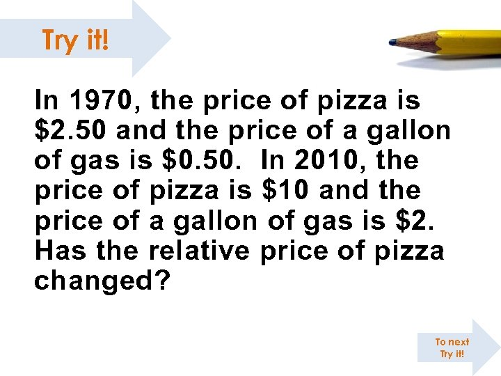 Try it! In 1970, the price of pizza is $2. 50 and the price