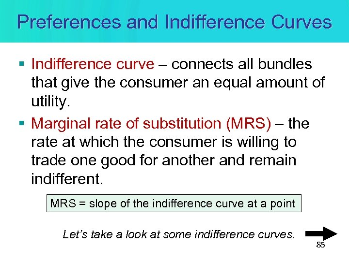 Preferences and Indifference Curves § Indifference curve – connects all bundles that give the