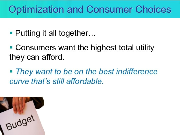 Optimization and Consumer Choices § Putting it all together… § Consumers want the highest