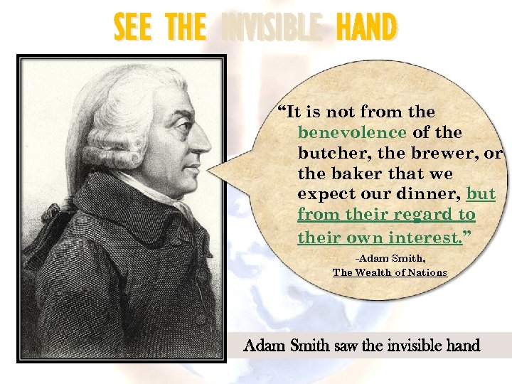 """SEE THE INVISIBLE HAND """"It is not from the benevolence of the butcher, the"""