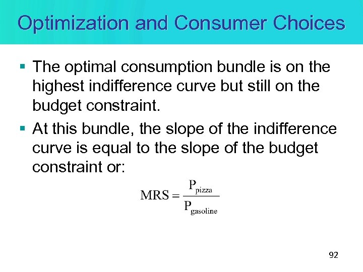 Optimization and Consumer Choices § The optimal consumption bundle is on the highest indifference