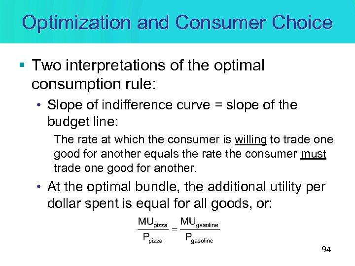 Optimization and Consumer Choice § Two interpretations of the optimal consumption rule: • Slope