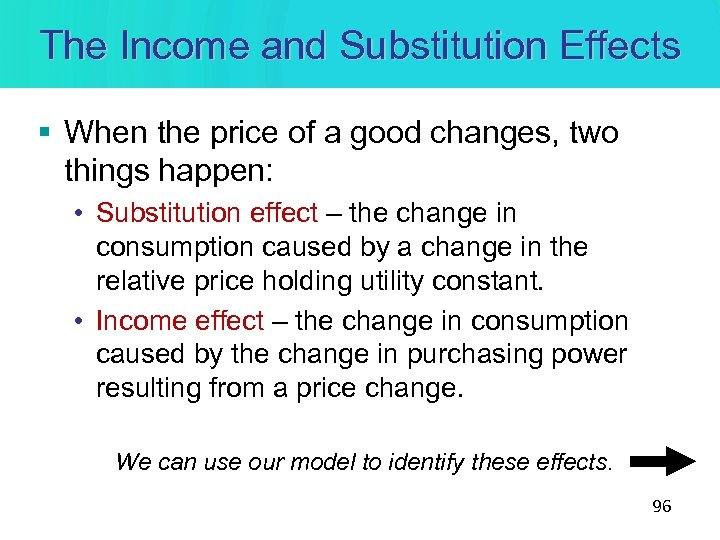 The Income and Substitution Effects § When the price of a good changes, two