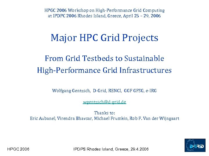 HPGC 2006 Workshop on High-Performance Grid Computing at IPDPC 2006 Rhodes Island, Greece, April