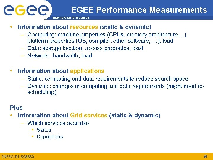 EGEE Performance Measurements Enabling Grids for E-scienc. E • Information about resources (static &