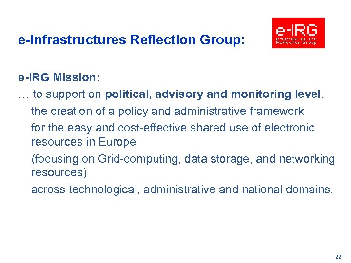 e-Infrastructures Reflection Group: e-IRG Mission: … to support on political, advisory and monitoring level,