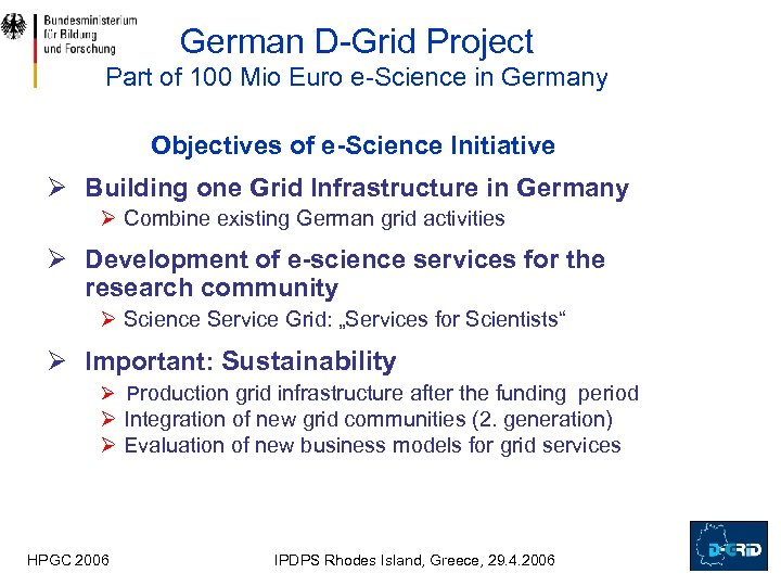 German D-Grid Project Part of 100 Mio Euro e-Science in Germany Objectives of e-Science