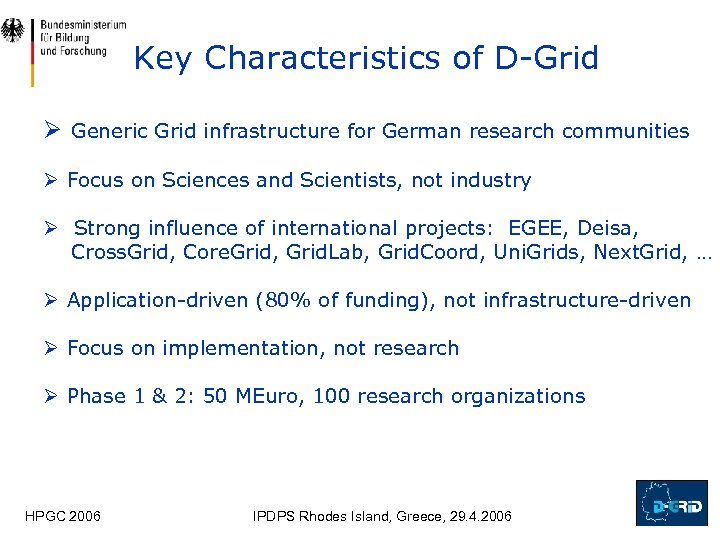 Key Characteristics of D-Grid Ø Generic Grid infrastructure for German research communities Ø Focus
