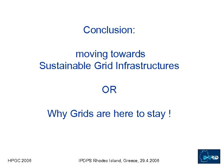 Conclusion: moving towards Sustainable Grid Infrastructures OR Why Grids are here to stay !
