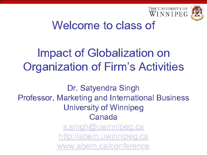 Welcome to class of Impact of Globalization on Organization of Firm's Activities Dr. Satyendra