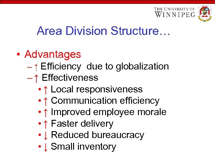 Area Division Structure… • Advantages – ↑ Efficiency due to globalization – ↑ Effectiveness