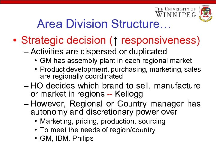 Area Division Structure… • Strategic decision (↑ responsiveness) – Activities are dispersed or duplicated