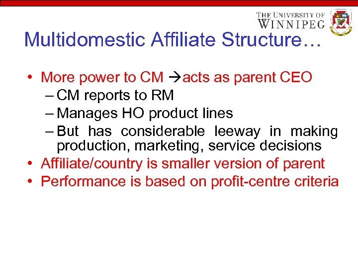 Multidomestic Affiliate Structure… • More power to CM acts as parent CEO – CM