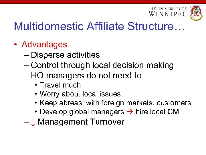 Multidomestic Affiliate Structure… • Advantages – Disperse activities – Control through local decision making