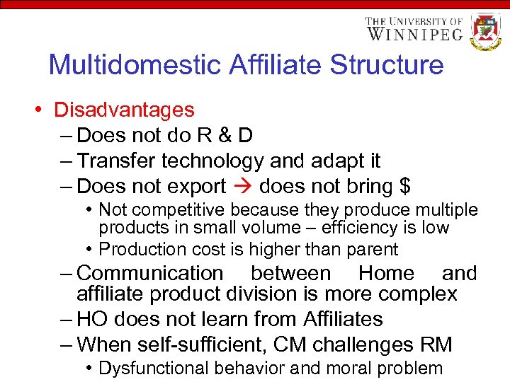 Multidomestic Affiliate Structure • Disadvantages – Does not do R & D – Transfer