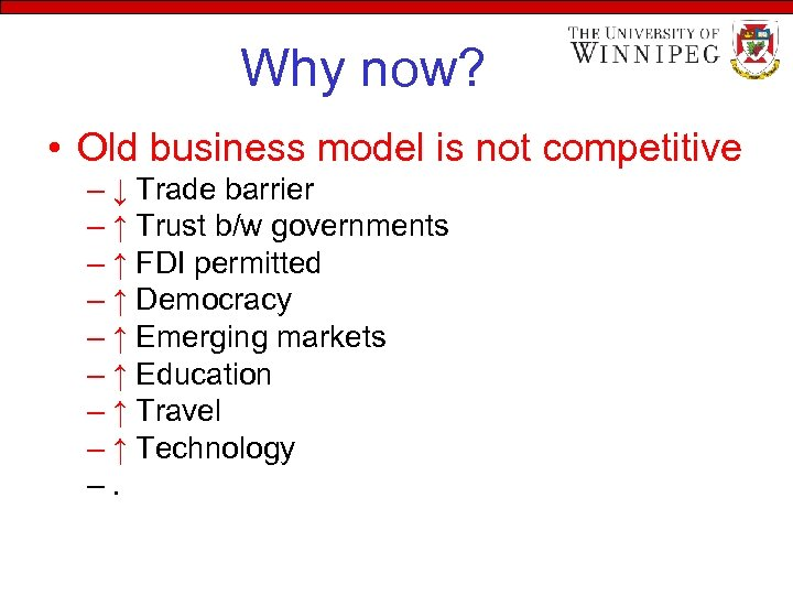 Why now? • Old business model is not competitive – ↓ Trade barrier –