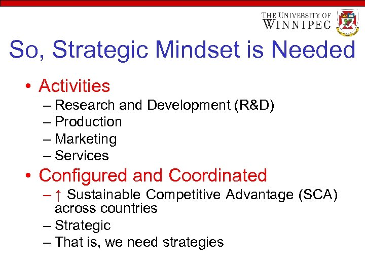 So, Strategic Mindset is Needed • Activities – Research and Development (R&D) – Production