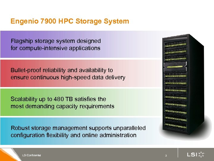 Engenio 7900 HPC Storage System Flagship storage system designed for compute-intensive applications Bullet-proof reliability