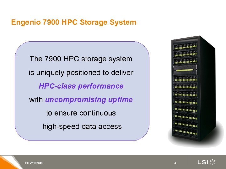 Engenio 7900 HPC Storage System The 7900 HPC storage system is uniquely positioned to