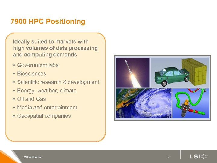 7900 HPC Positioning Ideally suited to markets with high volumes of data processing and