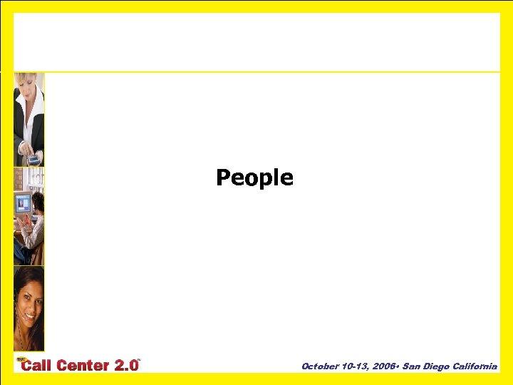 People October 10 -13, 2006 • San Diego California