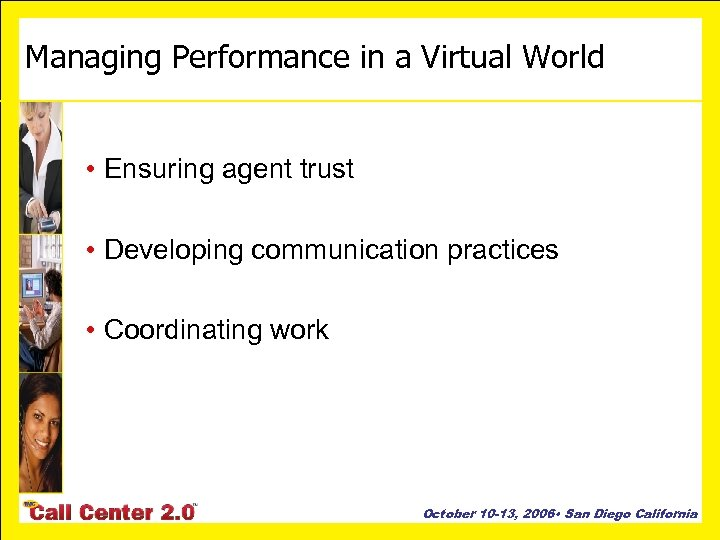Managing Performance in a Virtual World • Ensuring agent trust • Developing communication practices