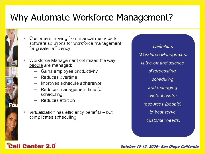 Why Automate Workforce Management? • Customers moving from manual methods to software solutions for