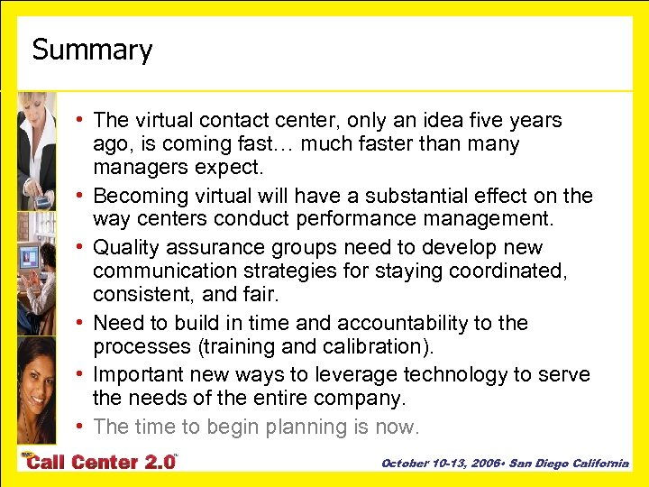Summary • The virtual contact center, only an idea five years ago, is coming