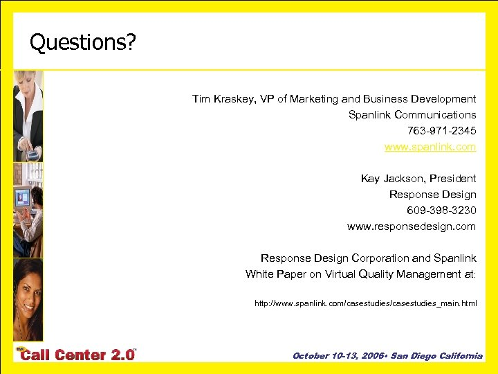 Questions? Tim Kraskey, VP of Marketing and Business Development Spanlink Communications 763 -971 -2345