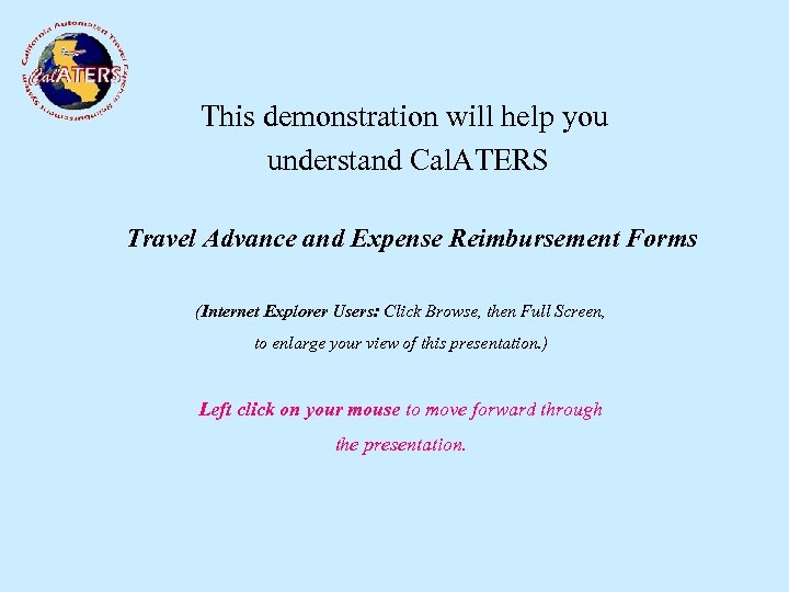 This demonstration will help you understand Cal. ATERS Travel Advance and Expense Reimbursement Forms