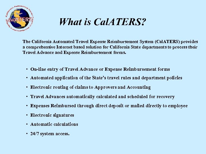 What is Cal. ATERS? The California Automated Travel Expense Reimbursement System (Cal. ATERS) provides