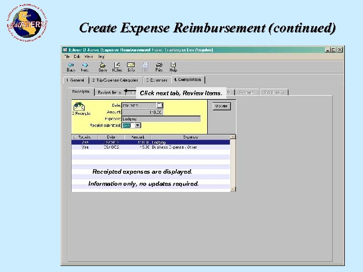 Create Expense Reimbursement (continued) Click next tab, Review Items. Receipted expenses are displayed. Information