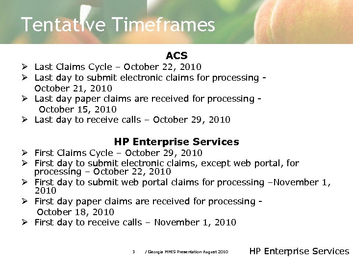Tentative Timeframes ACS Ø Last Claims Cycle – October 22, 2010 Ø Last day