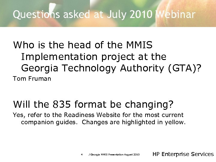 Questions asked at July 2010 Webinar Who is the head of the MMIS Implementation