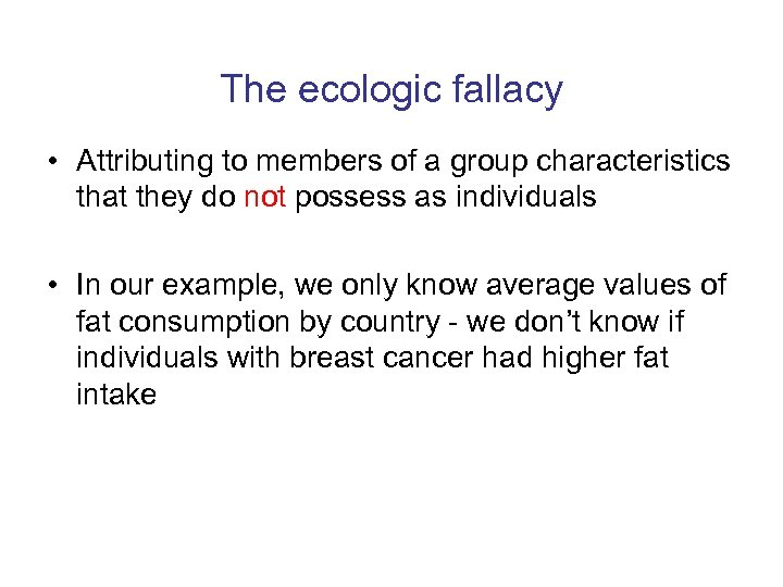 The ecologic fallacy • Attributing to members of a group characteristics that they do