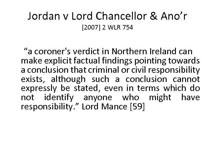 "Jordan v Lord Chancellor & Ano'r [2007] 2 WLR 754 ""a coroner's verdict in"