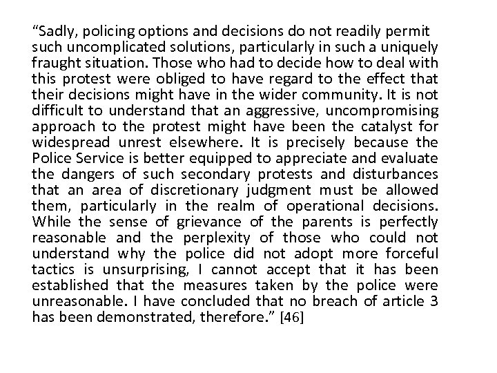 """Sadly, policing options and decisions do not readily permit such uncomplicated solutions, particularly in"