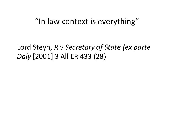 """In law context is everything"" Lord Steyn, R v Secretary of State (ex parte"