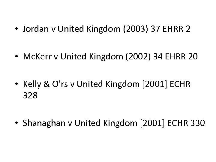 • Jordan v United Kingdom (2003) 37 EHRR 2 • Mc. Kerr v