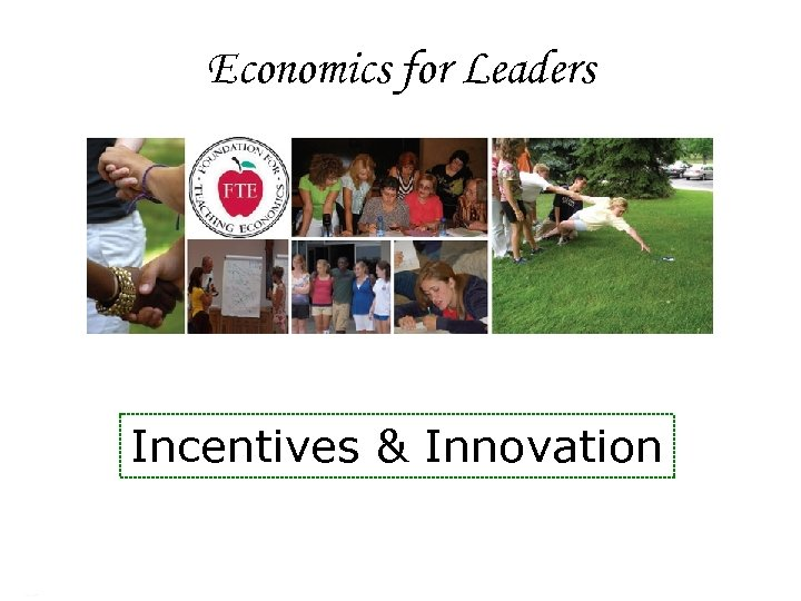 Economics for Leaders Incentives & Innovation Economics for Leaders