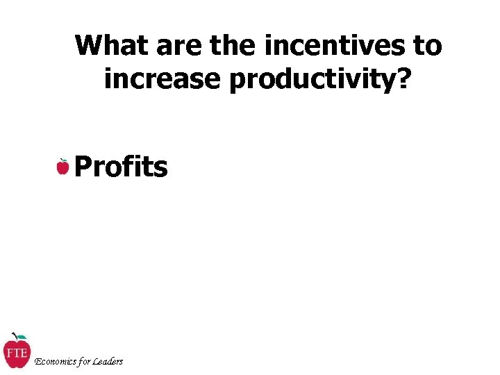 What are the incentives to increase productivity? Profits Economics for Leaders