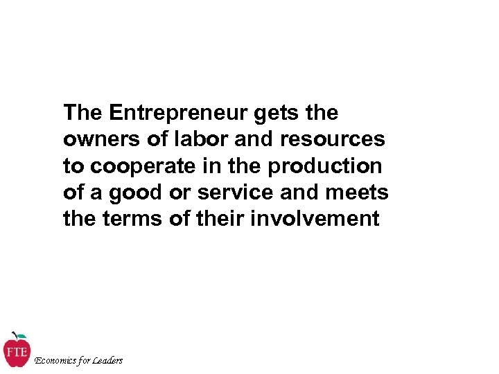 The Entrepreneur gets the owners of labor and resources to cooperate in the production