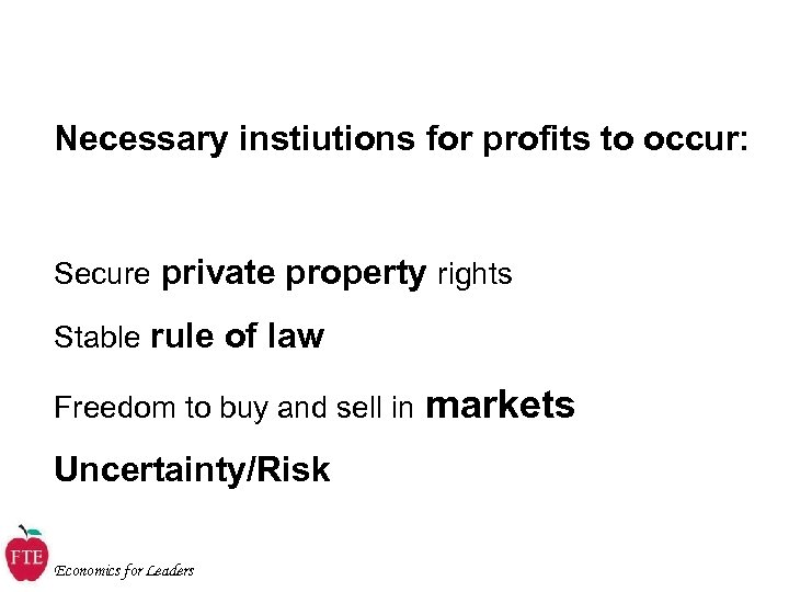 Necessary instiutions for profits to occur: Secure private property rights Stable rule of law