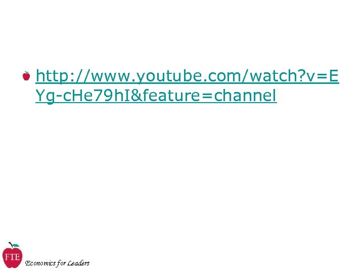http: //www. youtube. com/watch? v=E Yg-c. He 79 h. I&feature=channel Economics for Leaders