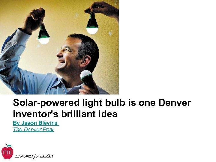 Solar-powered light bulb is one Denver inventor's brilliant idea By Jason Blevins The Denver