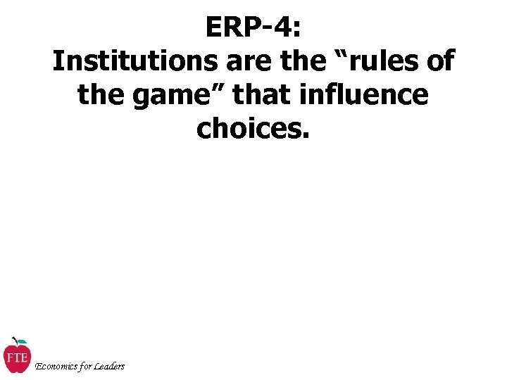 """ERP-4: Institutions are the """"rules of the game"""" that influence choices. Economics for Leaders"""